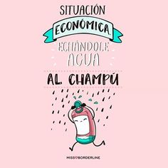 #18 Situación económica, echándole agua al champú Cute Quotes, Funny Quotes, Laughter Therapy, Mr Wonderful, Frases Humor, Love Phrases, Good Smile, Funny Pictures, Jokes