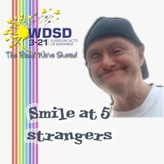 For Random Acts of Kindness you could. Smile at 5 strangers. Down Syndrome Day, Random Acts, Acting, Smile