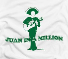 Juan in a Million  Spanish Mexican Latino funny by TheShirtDudes, $14.25