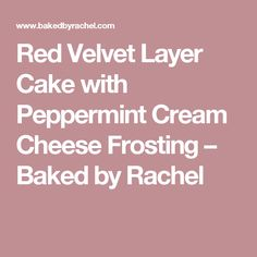 Red Velvet Layer Cake with Peppermint Cream Cheese Frosting – Baked by Rachel
