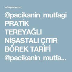 @pacikanin_mutfagi PRATİK TEREYAĞLI NİŞASTALI ÇITIR BÖREK TARİFİ @pacikanin_mutfagi nda Farklı ve | Turkagram