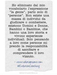 """Ho eliminato dal mio vocabolario l'espressione """"la #gente"""", parlo solo di #persone. #evolution #coaching #ascoltare www.valeriapisano.com"""