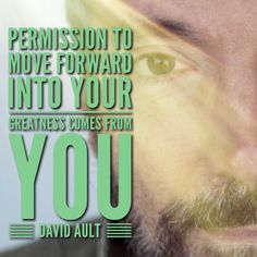 Permission to move forward into your greatness comes from you. #davidaultquotes