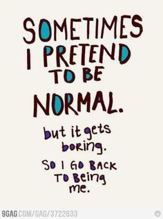 being normal is exhausting