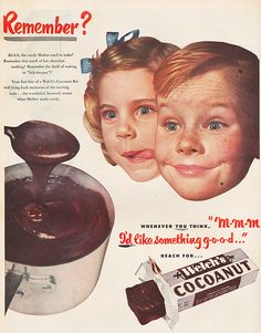 This is a very old advertisement for a cocoanut bar for a company called: Welches. In this advert, top right corner there are two children's faces, with a sort of begging look on their face. I think the purpose of doing this is that the children are almost playing a guilt trip on the parents to by them a chocolates, and looking all innocent as to persuade you in buying their product.