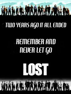 I will always remember and never let go! LOST is my life, as it always will be!