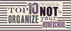 Top10ReasonsNotToOrganizeYourHomeschool
