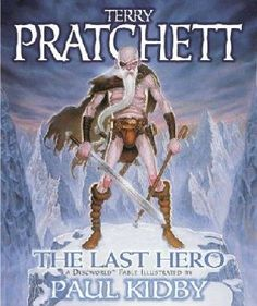 The Last Hero (2001)  (Book 27 in the Discworld series)  A novel by Terry Pratchett
