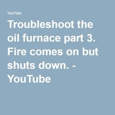 Troubleshoot the oil furnace part 3. Fire comes on but shuts down. - YouTube