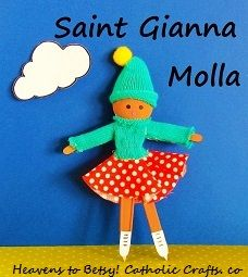 Make St. Gianna from a plastic spoon. Her sweater is made from glove fintertips. Her skirt is a circle.St. Gianna Molla (1922-1962) grew up in Bergamo, Italy. She gave up her own life to save the life of her unborn baby. She loved all kinds of winter sports including skating. Her skirt is a circle folded in half twice.A very FAST TO MAKE craft. Her second leg? It's formed from a popsicle stick. Heavens To Betsy! Catholic Crafts. com