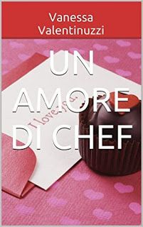 Vanessa Valentinuzzi  Un amore di chef #italianselfpublishing  #selfpublishing #recensione Narrativa rosa   Sognando tra le Righe: UN AMORE DI CHEF  Vanessa Valentinuzzi Recensione
