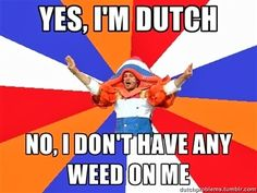 Worldwide Dutch stereotype #1 - Half of the population is always stoned, the other half is blatantly homosexual.