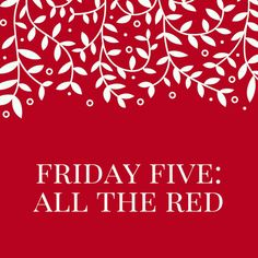 Friday Five: All the Red