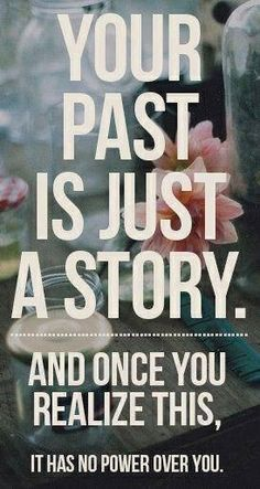 Your past is just a story. It can be told in many ways.