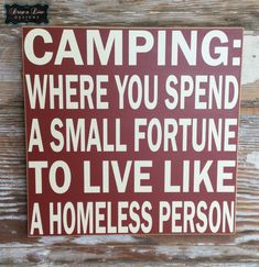 Where You Spend A Small Fortune To Live Like A Homeless Person. Wood Sign Camping: Where You Spend A Small Fortune To Live Like A Homeless Person. Funny Wood SignWhere Where may refer to: Funny Camping Signs, Funny Wood Signs, Camping Humor, Camping Life, Camping Hacks, Funny Camping Quotes, Camping Sayings, Camp Signs, Camping Ideas