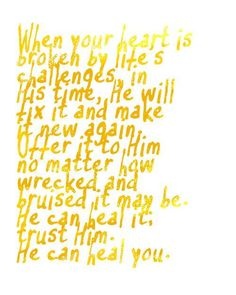 """""""When your heart is broken by life's challenges, in His time, He will fix it and make it new again. Utter it to Him no matter how wrecked and bruised it may be. He can heal it; trust Him - He can heal you."""" - imforeverfaithful trust in God Favorite Quotes, Best Quotes, Love Quotes, Fix It Jesus, Say That Again, Let God, Biblical Quotes, Trust God, Inspire Me"""