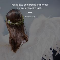 Pokud jste se narodila bez křídel, nic jim nebrání v růstu. My Journal, Coco Chanel, Motto, Motivation, Words, Memes, Hair Styles, Quotes, Hair Plait Styles
