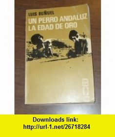 Un Perro Andaluz La Edad De Oro Luis Bunuel ,   ,  , ASIN: B004IIRU80 , tutorials , pdf , ebook , torrent , downloads , rapidshare , filesonic , hotfile , megaupload , fileserve