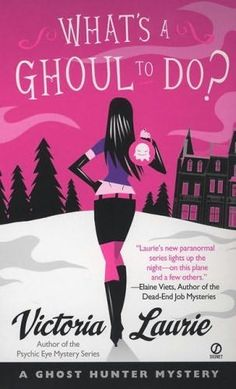 What's a Ghoul to Do? (2007) (The first book in the Ghost Hunter Mystery series) A novel by Victoria Laurie