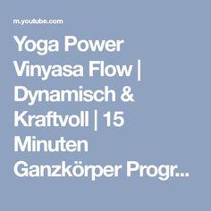 Yoga Power Vinyasa Flow   Dynamisch & Kraftvoll   15 Minuten Ganzkörper Programm - YouTube