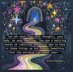 """You are more than your thoughts, your body, or your feelings. You are a swirling vortex of limitless potential who is here to shake things up and create something that the universe has never seen. Stage Yoga, Yoga Lyon, A Course In Miracles, Mind Body Soul, Decir No, Life Quotes, 2017 Quotes, Attitude Quotes, Quotes Quotes"
