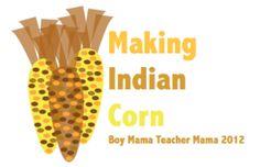 Making Indian Corn by Boy Mama Teacher Mama