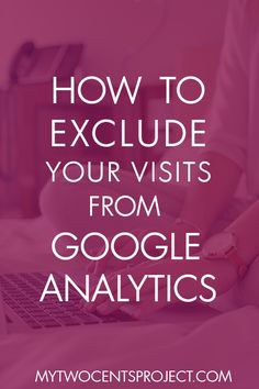 Eliminate internal traffic from your Google Analytics reports.