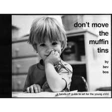 Don't Move the Muffin Tins: A Hands-Off Guide to Art for the Young Child by Bev Bos