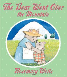 The Bear Went Over The Mountain, by Rosemary Wells