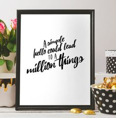 A simple hello could lead to a million things, Inspirational wall art, Inspirational print, Inspirational quote, Printable art, Minimalist