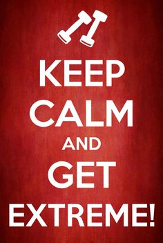 Keep Calm and Get Extreme! ChaLEAN Extreme. Chalene Johnson