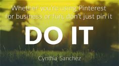 Whether you're on Pinterest for business or fun, don just pin it...DO IT!  http://jtw.bz/CSHOA