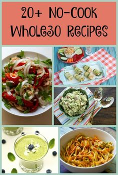 20+ amazing, simple no cook Whole30 Recipes!