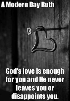 A Modern Day Ruth God's love is enough for you and He never leaves you or disappoints you. (courtesy of @Pinstamatic http://pinstamatic.com)