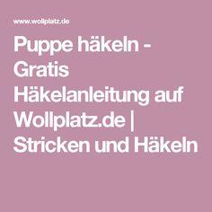Puppe häkeln - Gratis Häkelanleitung auf Wollplatz.de | Stricken und Häkeln