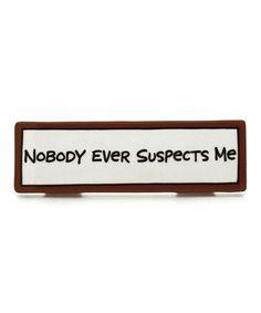 'Nobody Ever Suspects Me' Desk Plaque
