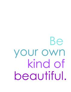 Be your own kind of beautiful quote