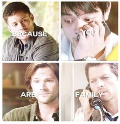 """""""Because you are family."""" - Dean 