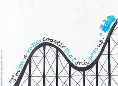 """""""I'm on a rollercoaster that only goes up."""" - Augustus Waters"""