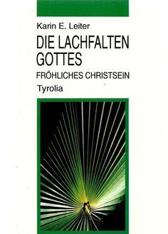 Die Lachfalten Gottes * Fröhliches Christsein * Karin Leiter Tyrolia 1995