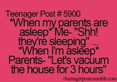 lol to be a teenager again!Daily Jokes: When my parents are asleep ME - shhhh they're sleeping,,, When i'm sleeping MY PARENTS - Lets vacuum the house for 3 hours. 9gag Funny, Funny Relatable Memes, Funny Quotes, Hilarious, So Relatable Posts, Funny Teenager Quotes, Funny Teen Posts, Teen Life, Teen Quotes
