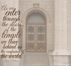 As we enter the doors of the Temple or Your place of Worship, we leave the confusion of the world behind..
