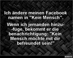 Ich ändere meinen Facebook namen in 'Kein Mensch'.. | Lustige Bilder, Sprüche, Witze, echt lustig