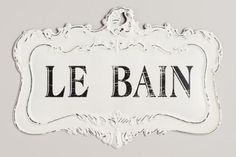 World Market. Like an antique plucked from a French boutique, our Le Bain Sign exudes plenty of vintage style with its scrolling shape and distressed white finish. French Country House, French Bathroom, French Bathroom Decor, Country Decor, French Country Bathroom, Bathroom Signs, Country House Decor, Decor Project, French Signs
