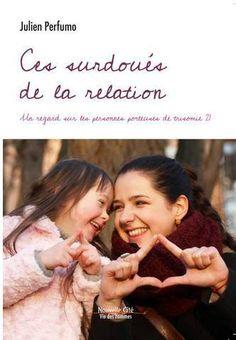 «Ces surdoués de la relation» Un regard sur les personnes porteuses de trisomie 21 de Julien Perfumo