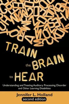Train the Brain to Hear: Brain Training Techniques to Treat Auditory Processing Disorders in Kids with ADD/ADHD,Low Spectrum Autism,and Auditory Processing Disorders - written by the parent of a former student, she knows what she's talking about! Speech Language Pathology, Speech And Language, Receptive Language, Auditory Processing Disorder, Auditory Processing Activities, For Elise, Dysgraphia, Sensory Integration, Brain Training