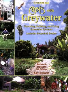 Amazon.fr - The New Create an Oasis With Greywater: Choosing, Building and Using Greywater Systems - Includes Branched Drains - Art Ludwig - Livres