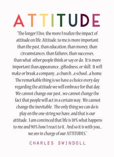 We are in charge of our attitudes! Have a good one.  It is the only thing we can adjust.