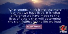 """""""What counts in life is not the mere fact that we have lived. It is what difference we have made to the lives of others that will determine the significance of the life we lead."""" #NelsonMandela"""