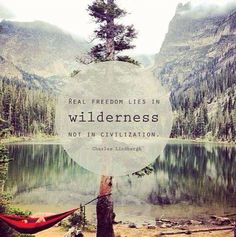 Real freedom lies in wilderness.